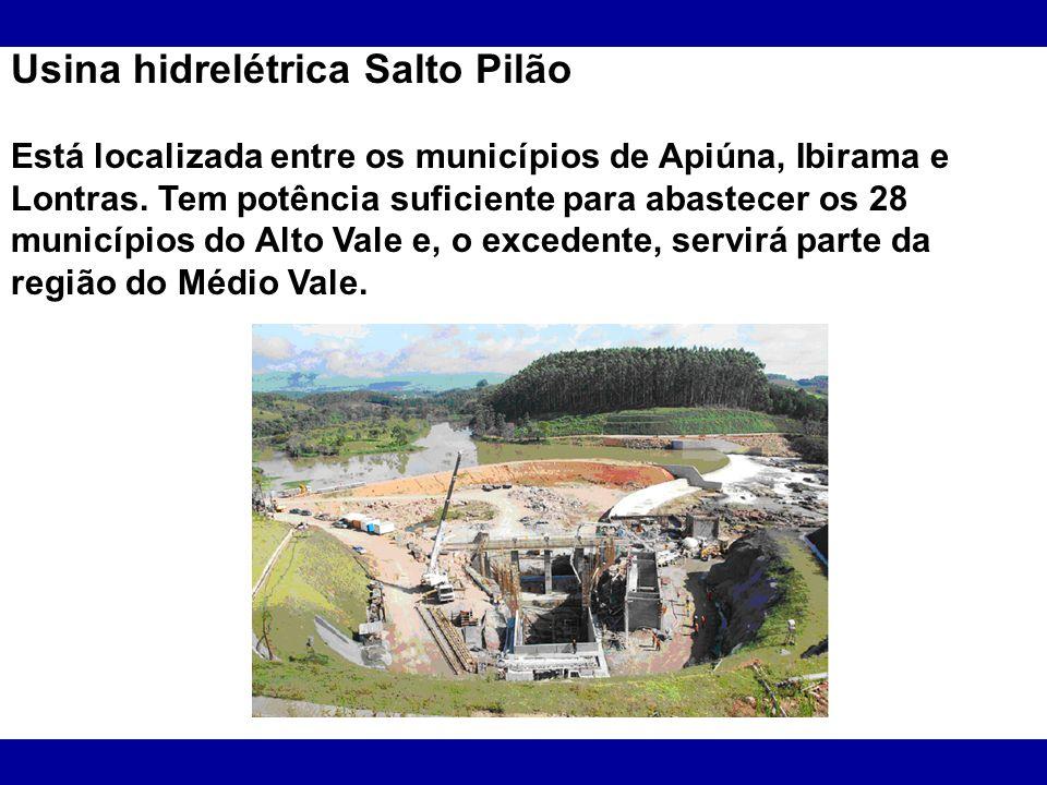 Usina hidrelétrica Salto Pilão Está localizada entre os municípios de Apiúna, Ibirama e Lontras. Tem potência suficiente para abastecer os 28 municípi