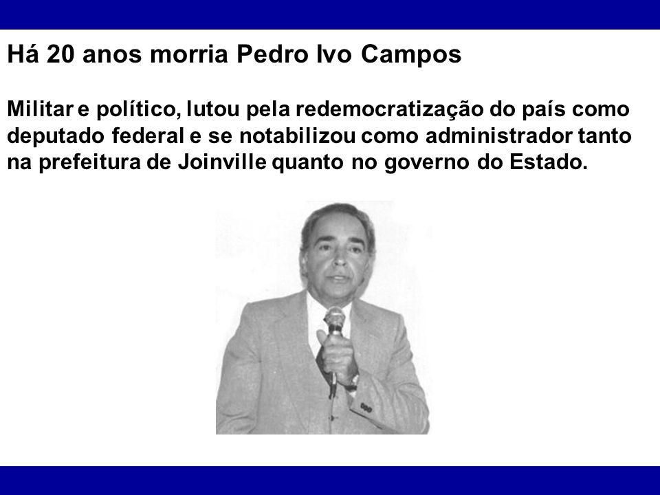 Há 20 anos morria Pedro Ivo Campos Militar e político, lutou pela redemocratização do país como deputado federal e se notabilizou como administrador t