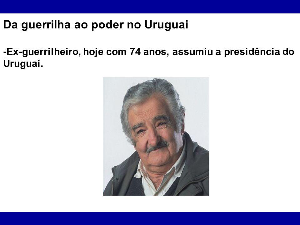 Da guerrilha ao poder no Uruguai -Ex-guerrilheiro, hoje com 74 anos, assumiu a presidência do Uruguai. José Mujica