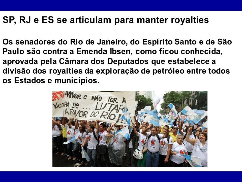 SP, RJ e ES se articulam para manter royalties Os senadores do Rio de Janeiro, do Espírito Santo e de São Paulo são contra a Emenda Ibsen, como ficou
