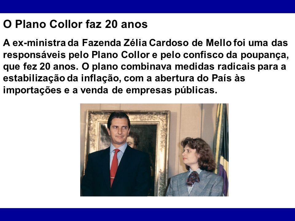 O Plano Collor faz 20 anos A ex-ministra da Fazenda Zélia Cardoso de Mello foi uma das responsáveis pelo Plano Collor e pelo confisco da poupança, que
