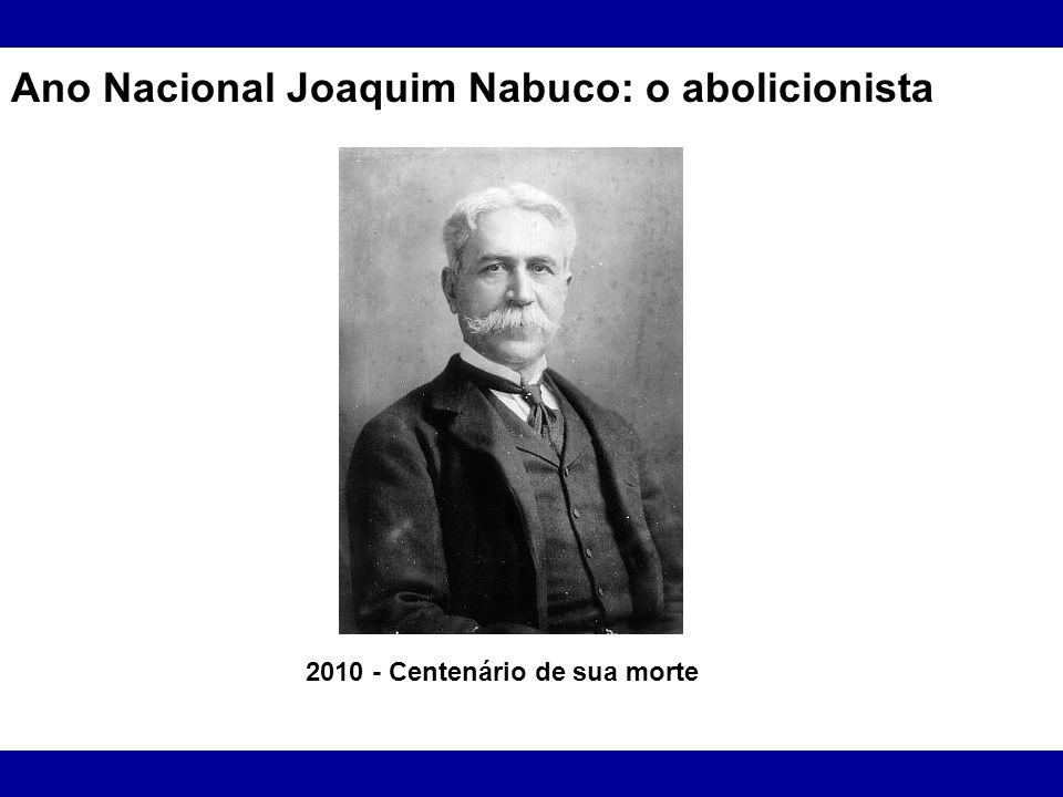 Ano Nacional Joaquim Nabuco: o abolicionista 2010 - Centenário de sua morte