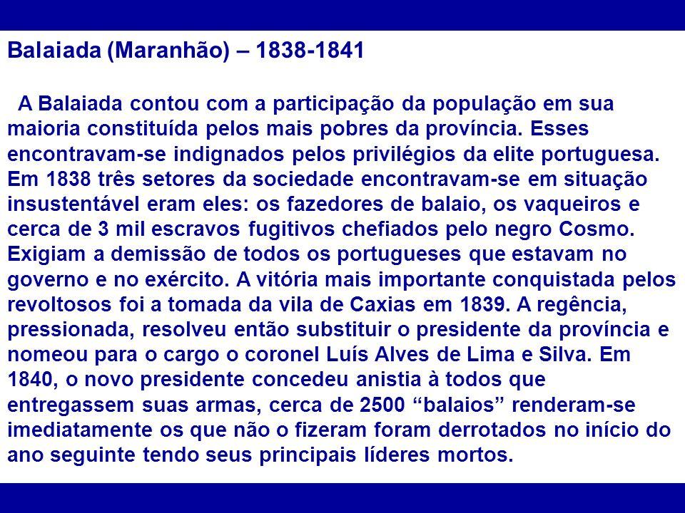Balaiada (Maranhão) – 1838-1841 A Balaiada contou com a participação da população em sua maioria constituída pelos mais pobres da província. Esses enc