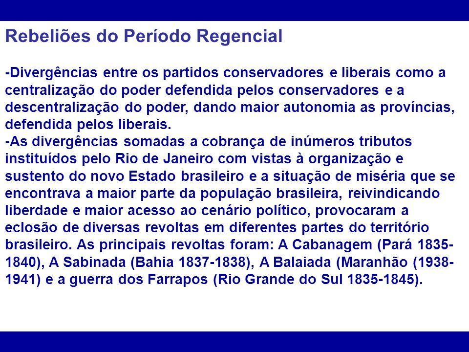 Rebeliões do Período Regencial -Divergências entre os partidos conservadores e liberais como a centralização do poder defendida pelos conservadores e