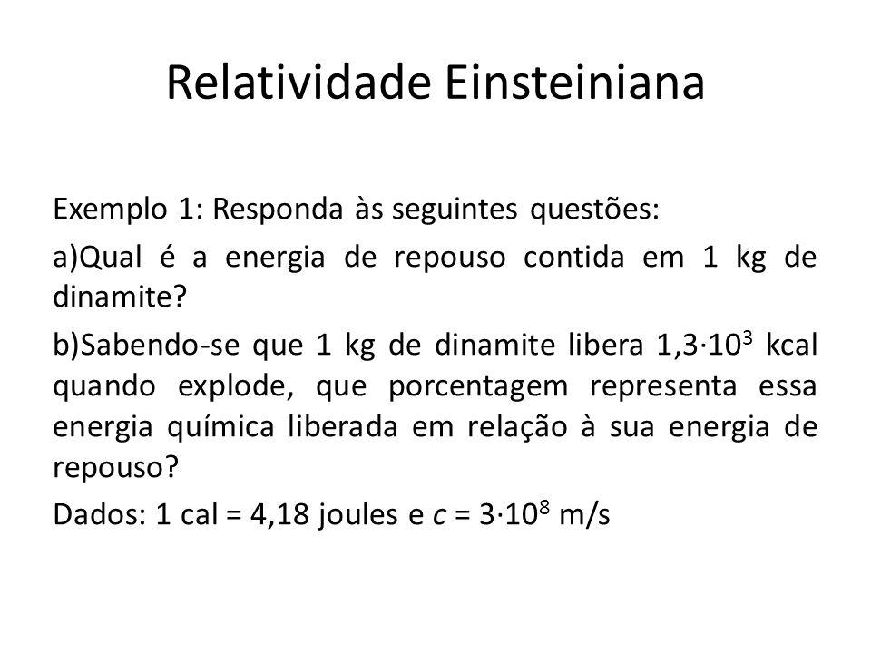 Exemplo 1: Responda às seguintes questões: a)Qual é a energia de repouso contida em 1 kg de dinamite? b)Sabendo-se que 1 kg de dinamite libera 1,310 3
