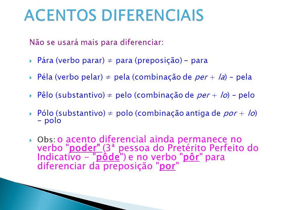 Não se usará mais para diferenciar: Pára (verbo parar) para (preposição) - para Péla (verbo pelar) pela (combinação de per + la) – pela Pêlo (substant