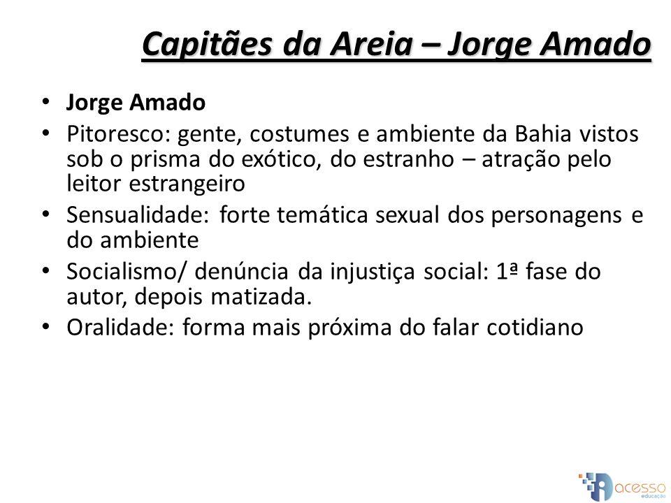 Capitães da Areia – Jorge Amado Jorge Amado Pitoresco: gente, costumes e ambiente da Bahia vistos sob o prisma do exótico, do estranho – atração pelo