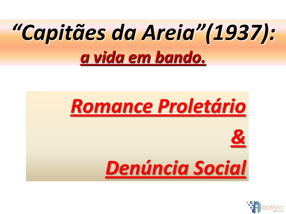 Capitães da Areia(1937): a vida em bando. Romance Proletário & Denúncia Social
