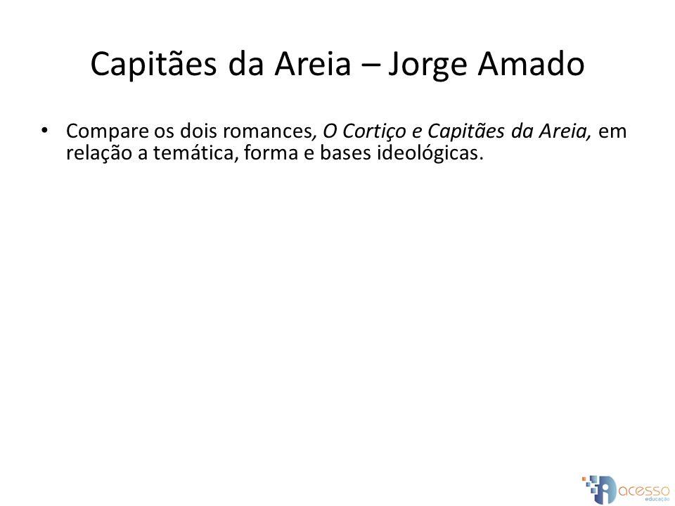 Capitães da Areia – Jorge Amado Compare os dois romances, O Cortiço e Capitães da Areia, em relação a temática, forma e bases ideológicas.