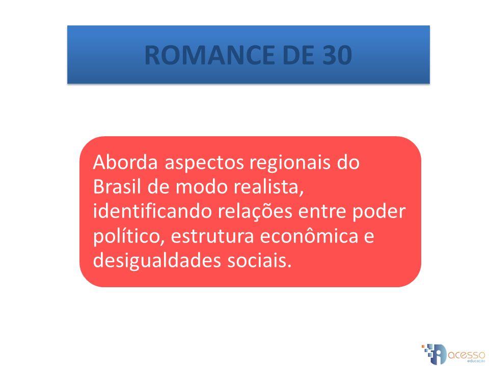 Aborda aspectos regionais do Brasil de modo realista, identificando relações entre poder político, estrutura econômica e desigualdades sociais. ROMANC