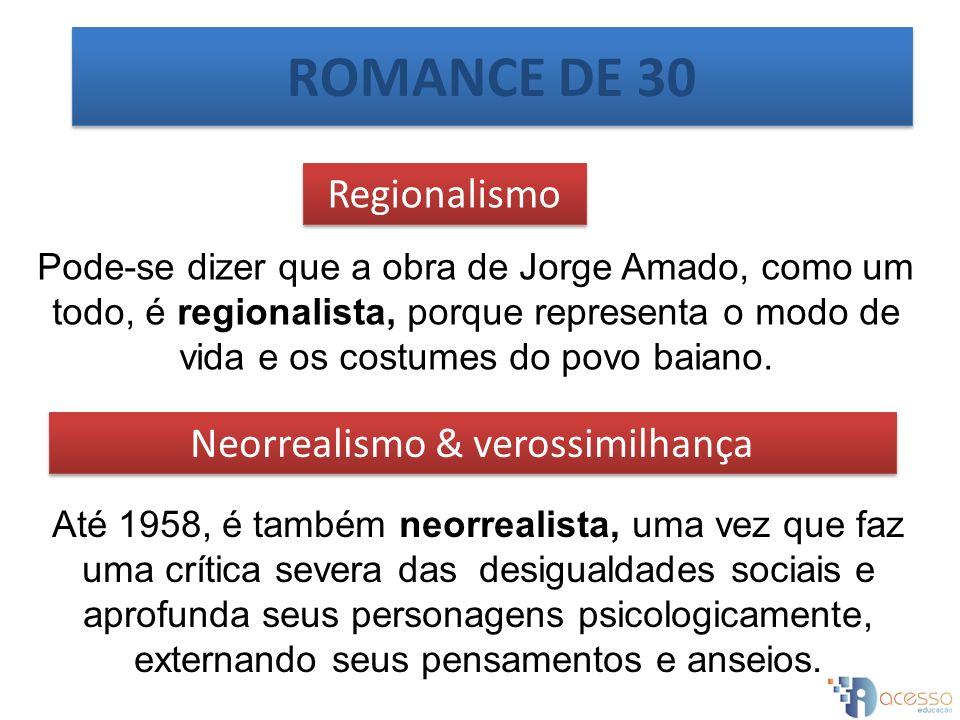 Regionalismo Neorrealismo & verossimilhança Pode-se dizer que a obra de Jorge Amado, como um todo, é regionalista, porque representa o modo de vida e