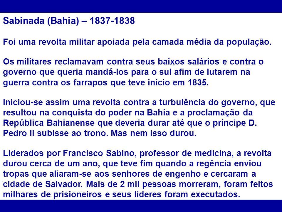 Sabinada (Bahia) – 1837-1838 Foi uma revolta militar apoiada pela camada média da população.