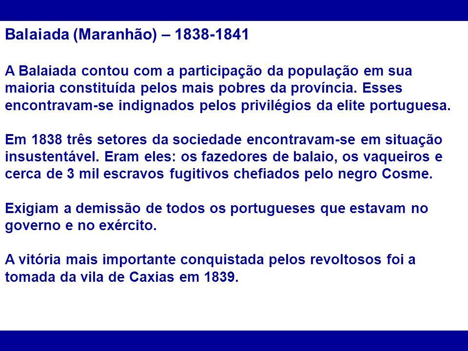 Balaiada (Maranhão) – 1838-1841 A Balaiada contou com a participação da população em sua maioria constituída pelos mais pobres da província.