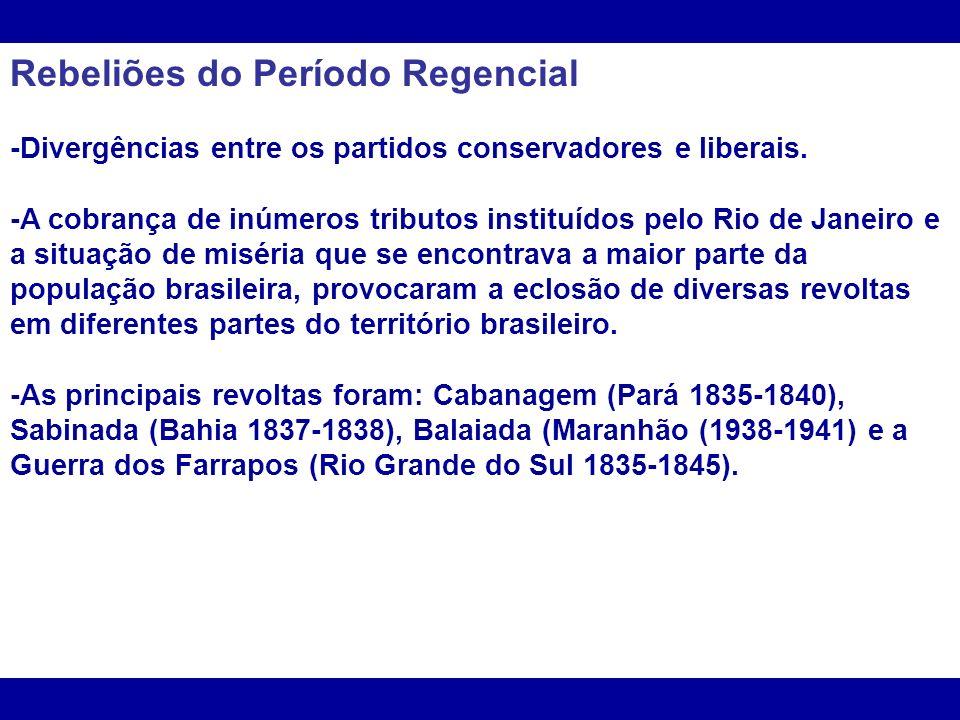 Rebeliões do Período Regencial -Divergências entre os partidos conservadores e liberais.