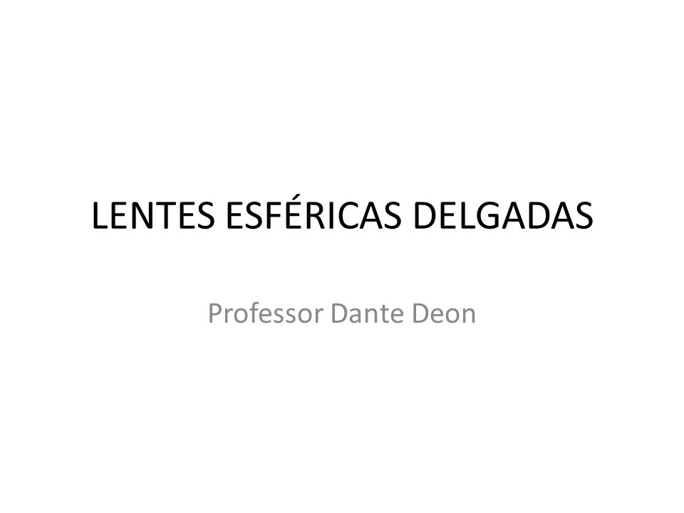 LENTES ESFÉRICAS DELGADAS Professor Dante Deon