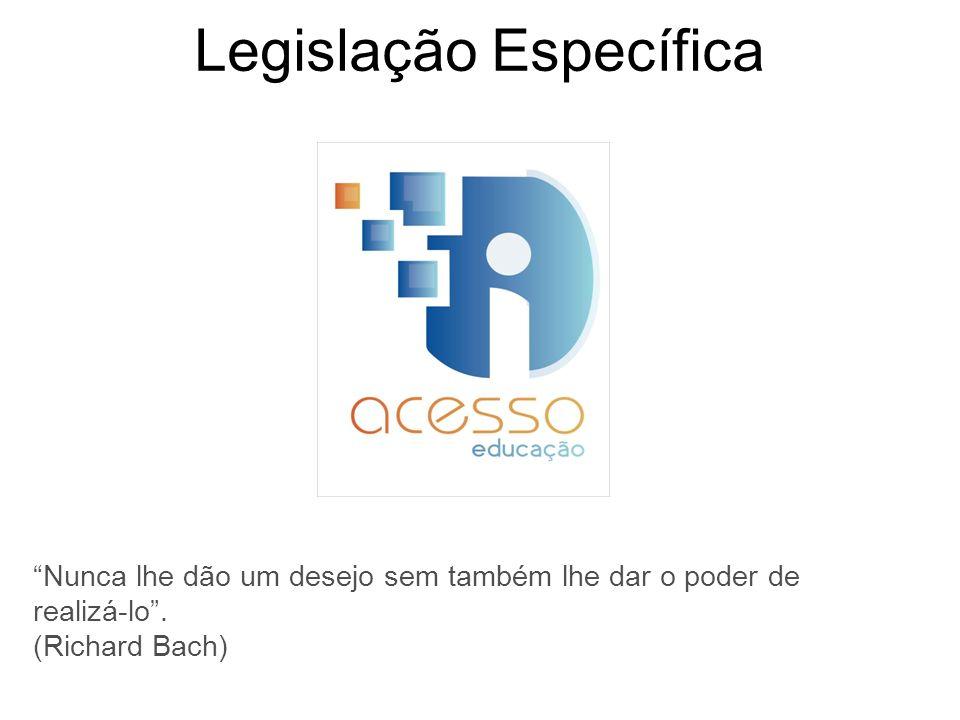 Legislação Específica Nunca lhe dão um desejo sem também lhe dar o poder de realizá-lo. (Richard Bach)