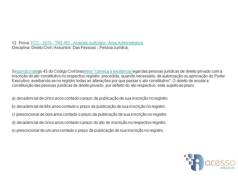 12. Prova: FCC - 2010 - TRE-RS - Analista Judiciário - Área AdministrativaFCC - 2010 - TRE-RS - Analista Judiciário - Área Administrativa Disciplina: