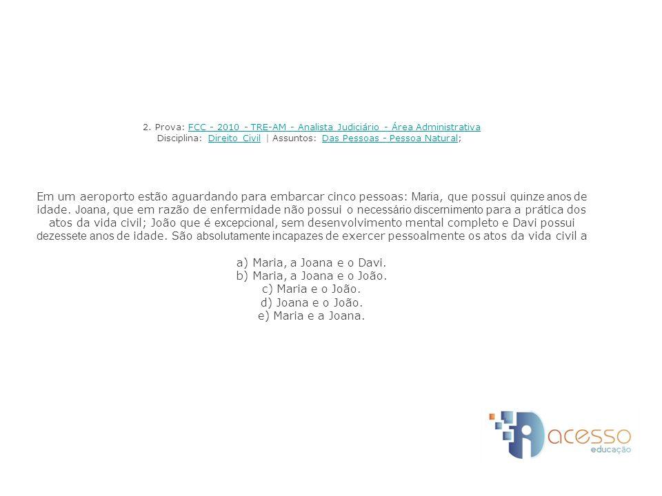 2. Prova: FCC - 2010 - TRE-AM - Analista Judiciário - Área Administrativa Disciplina: Direito Civil | Assuntos: Das Pessoas - Pessoa Natural; Em um ae