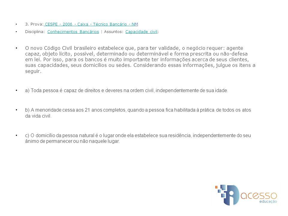 3. Prova: CESPE - 2006 - Caixa - Técnico Bancário - NM CESPE - 2006 - Caixa - Técnico Bancário - N Disciplina: Conhecimentos Bancários | Assuntos: Cap
