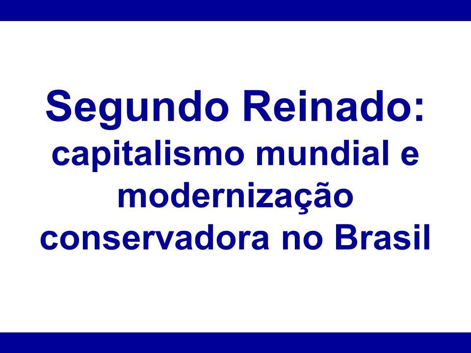 Segundo Reinado: capitalismo mundial e modernização conservadora no Brasil