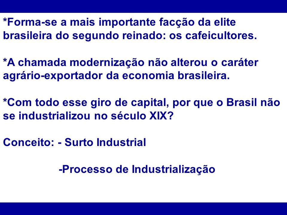 *Forma-se a mais importante facção da elite brasileira do segundo reinado: os cafeicultores. *A chamada modernização não alterou o caráter agrário-exp