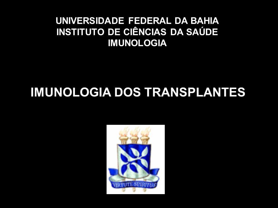 UNIVERSIDADE FEDERAL DA BAHIA INSTITUTO DE CIÊNCIAS DA SAÚDE IMUNOLOGIA IMUNOLOGIA DOS TRANSPLANTES