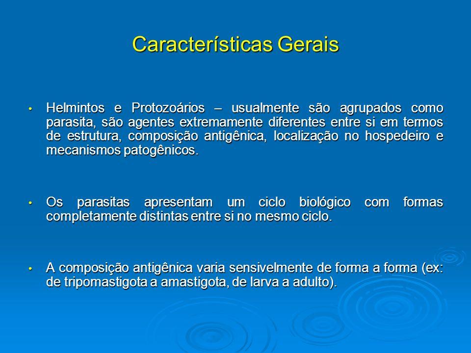 Características Gerais Helmintos e Protozoários – usualmente são agrupados como parasita, são agentes extremamente diferentes entre si em termos de es