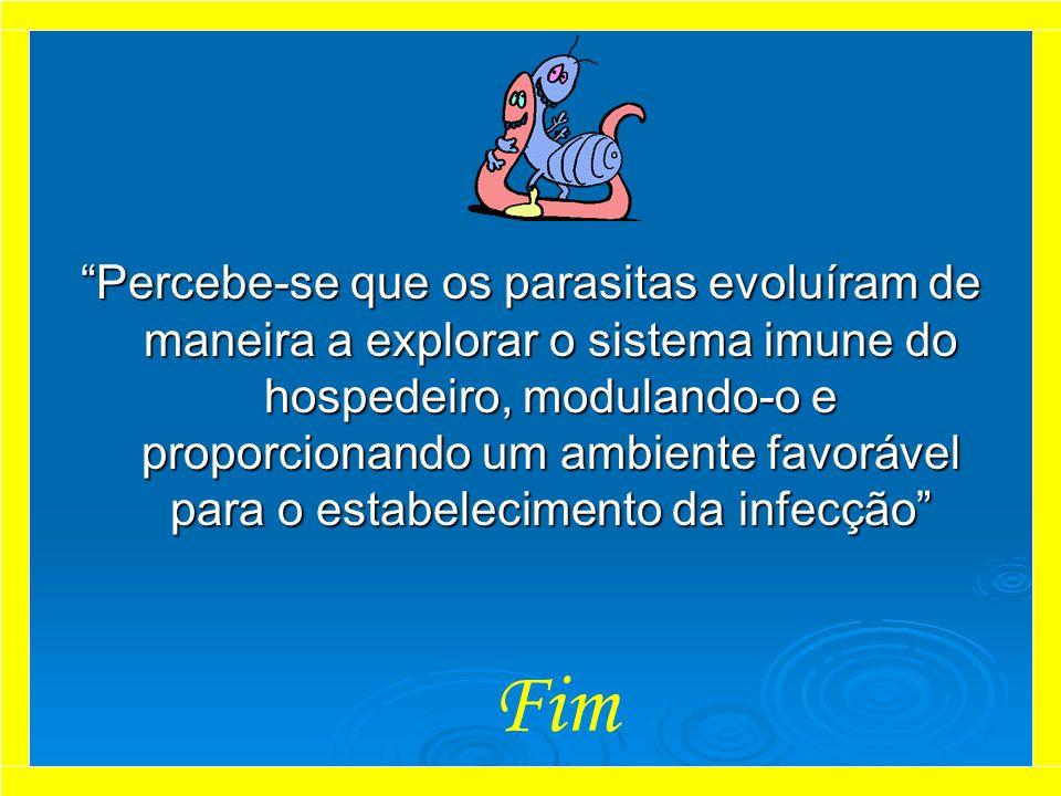 Percebe-se que os parasitas evoluíram de maneira a explorar o sistema imune do hospedeiro, modulando-o e proporcionando um ambiente favorável para o e