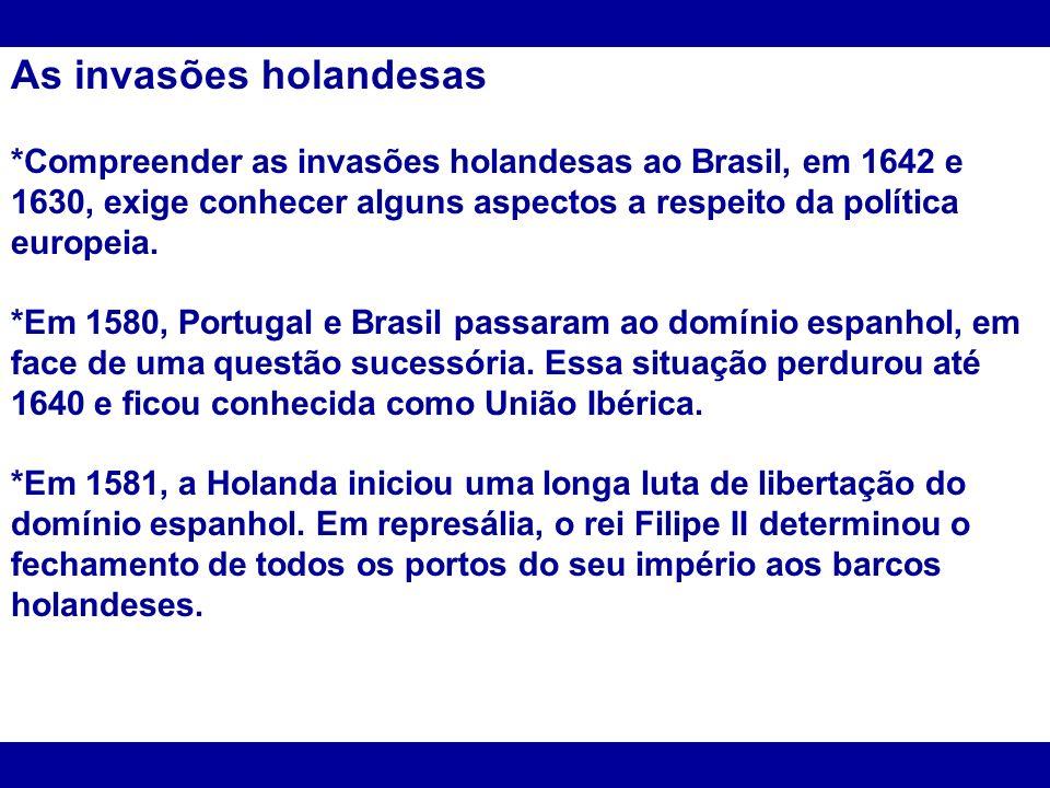 As invasões holandesas *Compreender as invasões holandesas ao Brasil, em 1642 e 1630, exige conhecer alguns aspectos a respeito da política europeia.