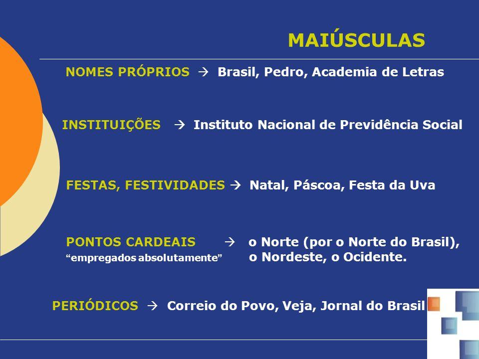 MAIÚSCULAS NOMES PRÓPRIOS Brasil, Pedro, Academia de Letras INSTITUIÇÕES Instituto Nacional de Previdência Social FESTAS, FESTIVIDADES Natal, Páscoa,
