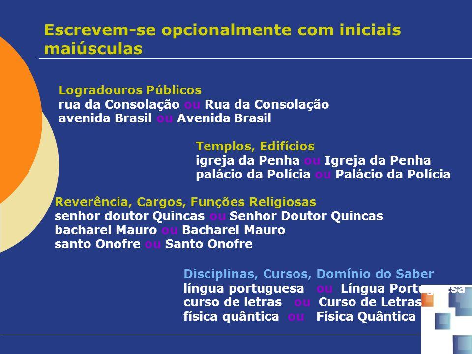 Escrevem-se opcionalmente com iniciais maiúsculas Logradouros Públicos rua da Consolação ou Rua da Consolação avenida Brasil ou Avenida Brasil Templos