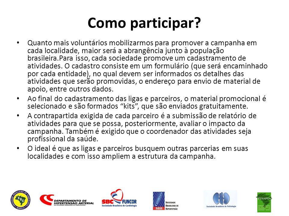 Como participar? Quanto mais voluntários mobilizarmos para promover a campanha em cada localidade, maior será a abrangência junto à população brasilei