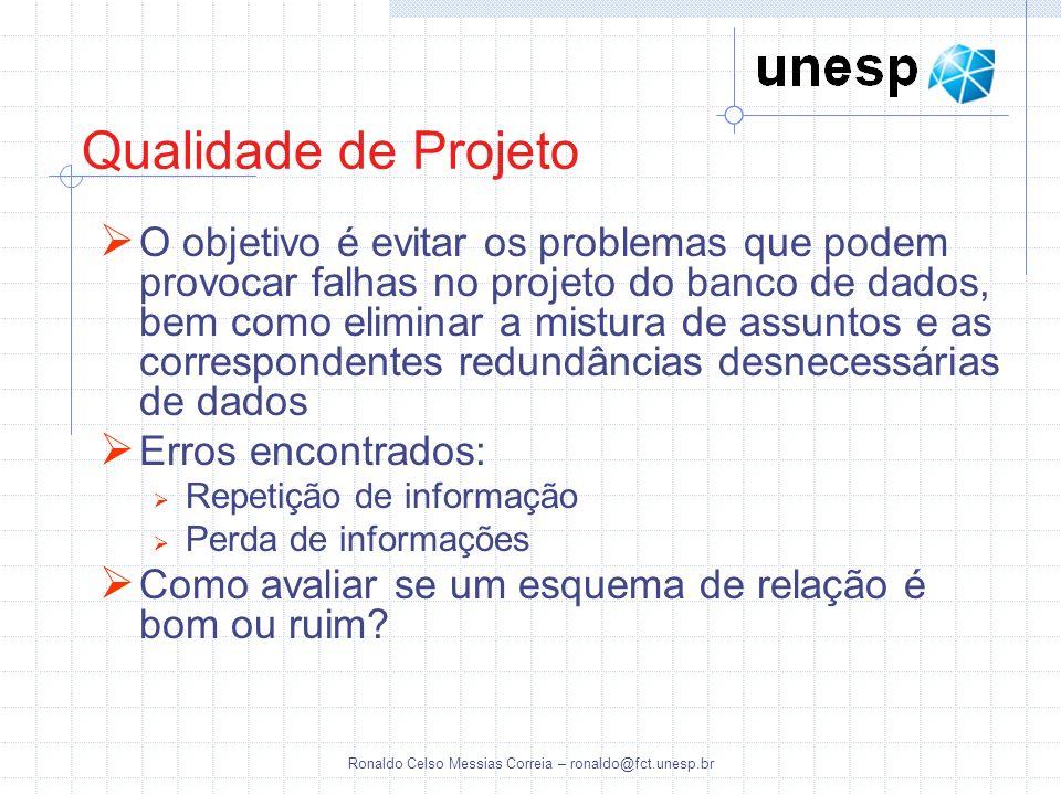 Ronaldo Celso Messias Correia – ronaldo@fct.unesp.br Qualidade de Projeto O objetivo é evitar os problemas que podem provocar falhas no projeto do ban