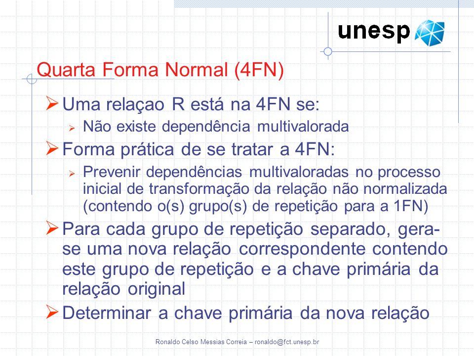 Ronaldo Celso Messias Correia – ronaldo@fct.unesp.br Quarta Forma Normal (4FN) Uma relaçao R está na 4FN se: Não existe dependência multivalorada Form