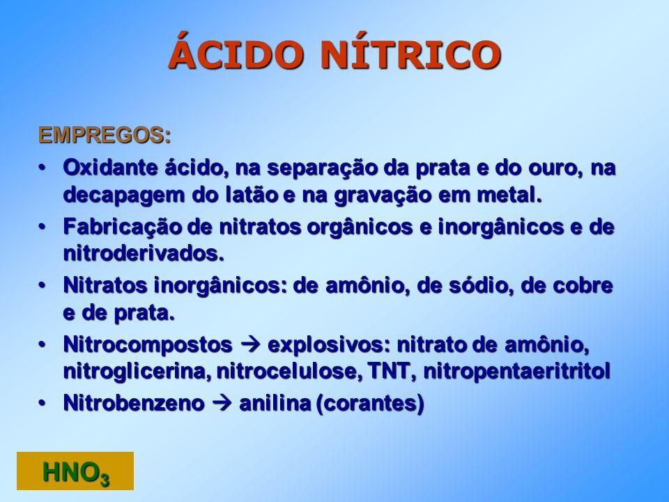 ÁCIDO NÍTRICO EMPREGOS: Oxidante ácido, na separação da prata e do ouro, na decapagem do latão e na gravação em metal.Oxidante ácido, na separação da