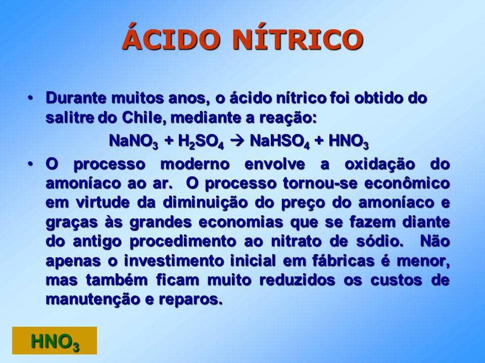ÁCIDO NÍTRICO Durante muitos anos, o ácido nítrico foi obtido do salitre do Chile, mediante a reação:Durante muitos anos, o ácido nítrico foi obtido d