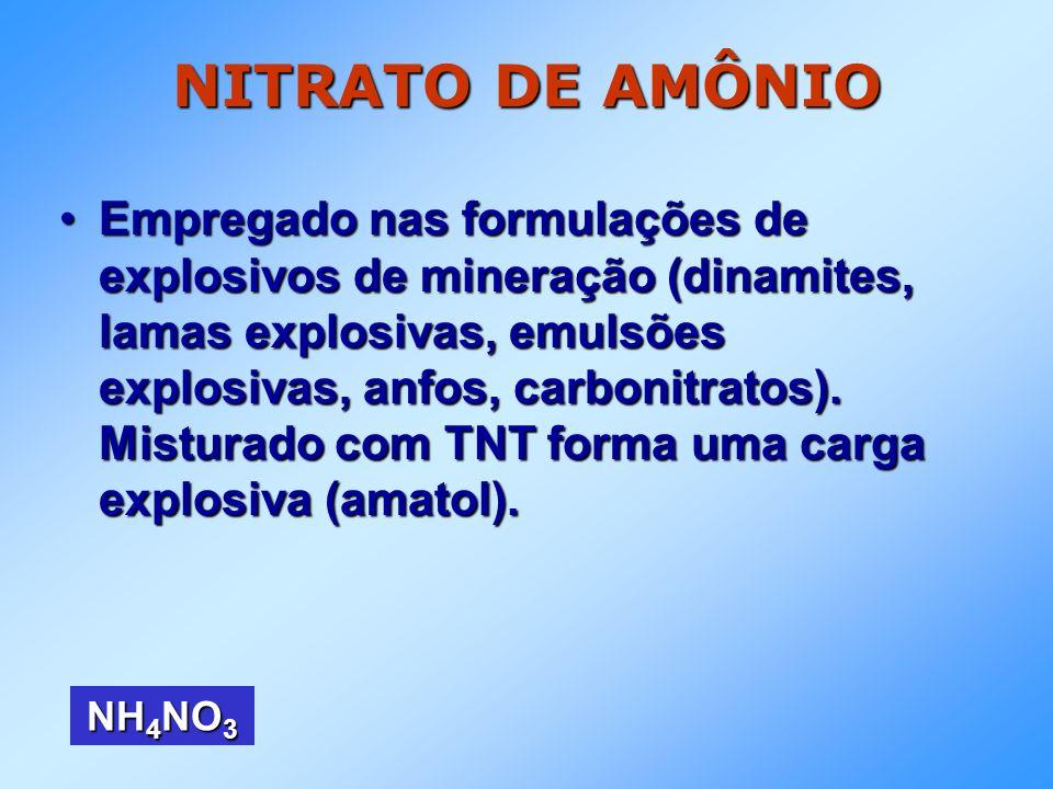 NITRATO DE AMÔNIO Quando detona, nos explosivos em que está presente, decompõe-se com grande velocidade e violência, segundo a reação:Quando detona, nos explosivos em que está presente, decompõe-se com grande velocidade e violência, segundo a reação: 2NH 4 NO 3 2N 2 + 4H 2 O + O 2 Esta reação ocorre somente pela iniciação provocada por um explosivo detonador poderoso ou pelo aquecimento confinado na presença de matéria orgânica oxidável.Esta reação ocorre somente pela iniciação provocada por um explosivo detonador poderoso ou pelo aquecimento confinado na presença de matéria orgânica oxidável.