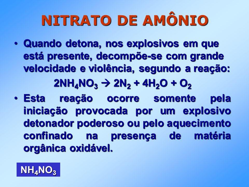 NITRATO DE AMÔNIO Quando detona, nos explosivos em que está presente, decompõe-se com grande velocidade e violência, segundo a reação:Quando detona, n