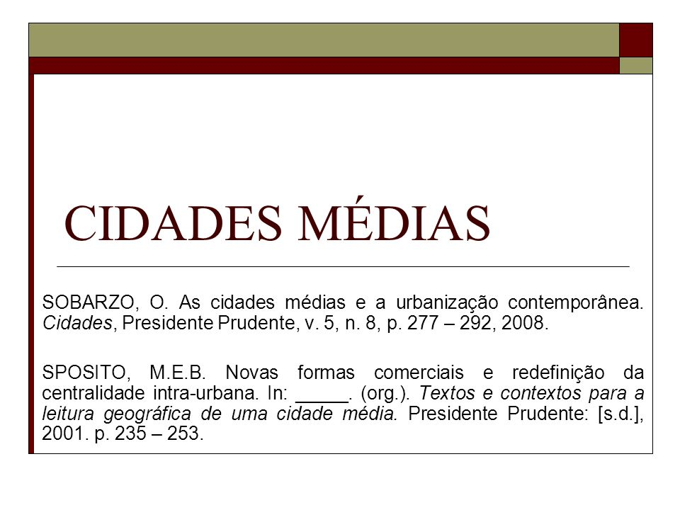 CIDADES MÉDIAS SOBARZO, O. As cidades médias e a urbanização contemporânea. Cidades, Presidente Prudente, v. 5, n. 8, p. 277 – 292, 2008. SPOSITO, M.E