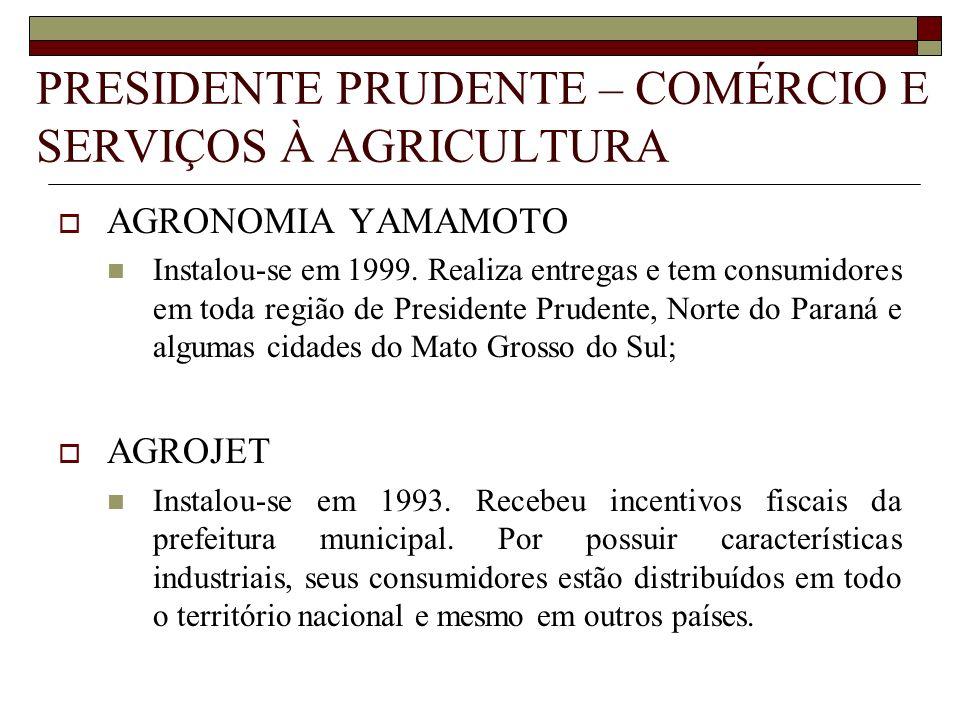 PRESIDENTE PRUDENTE – COMÉRCIO E SERVIÇOS À AGRICULTURA AGRONOMIA YAMAMOTO Instalou-se em 1999. Realiza entregas e tem consumidores em toda região de