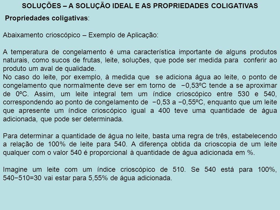 SOLUÇÕES – A SOLUÇÃO IDEAL E AS PROPRIEDADES COLIGATIVAS Propriedades coligativas: Abaixamento crioscópico – Exemplo de Aplicação: A temperatura de co