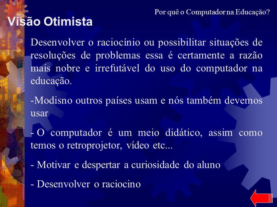 Visão Otimista Desenvolver o raciocínio ou possibilitar situações de resoluções de problemas essa é certamente a razão mais nobre e irrefutável do uso