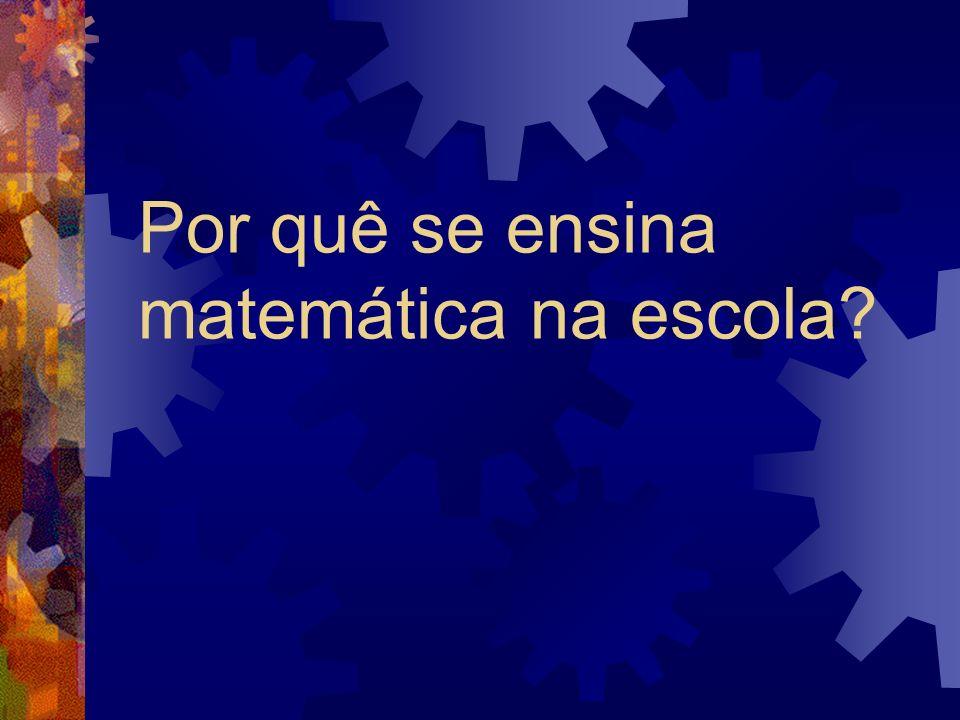 Por quê se ensina matemática na escola?