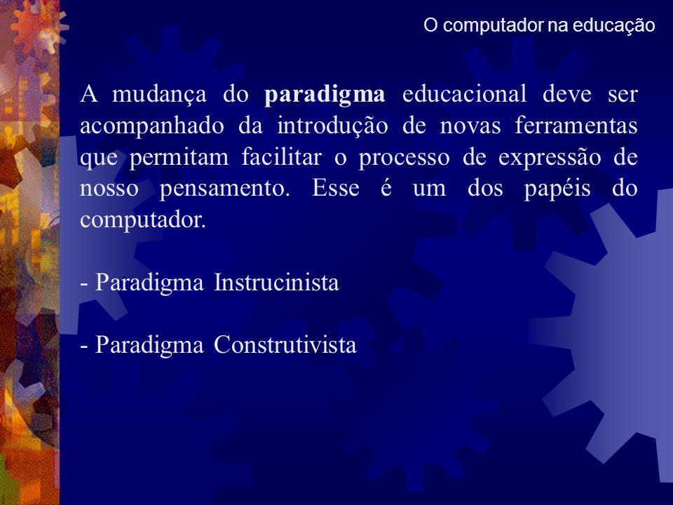 O computador na educação A mudança do paradigma educacional deve ser acompanhado da introdução de novas ferramentas que permitam facilitar o processo