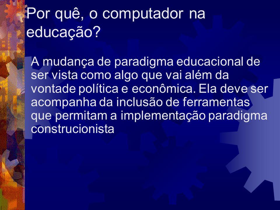 Por quê, o computador na educação? A mudança de paradigma educacional de ser vista como algo que vai além da vontade política e econômica. Ela deve se