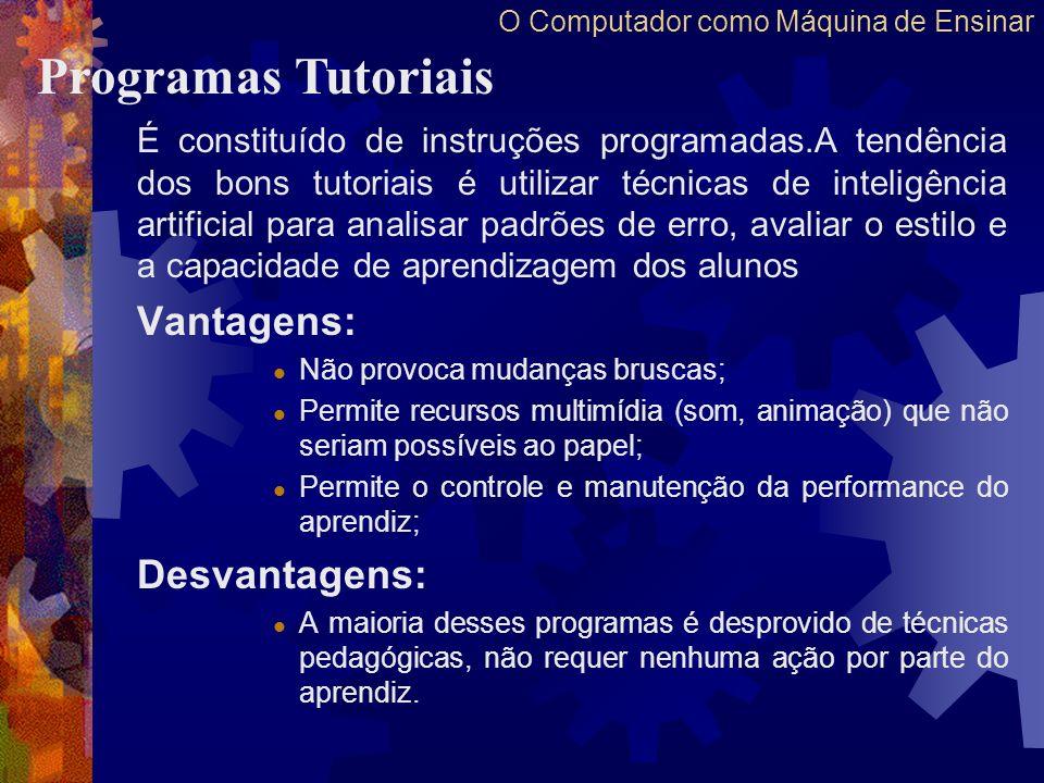 O Computador como Máquina de Ensinar É constituído de instruções programadas.A tendência dos bons tutoriais é utilizar técnicas de inteligência artifi