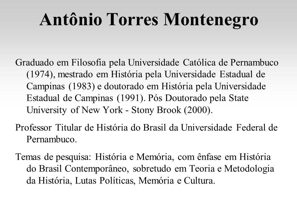 Antônio Torres Montenegro Graduado em Filosofia pela Universidade Católica de Pernambuco (1974), mestrado em História pela Universidade Estadual de Ca