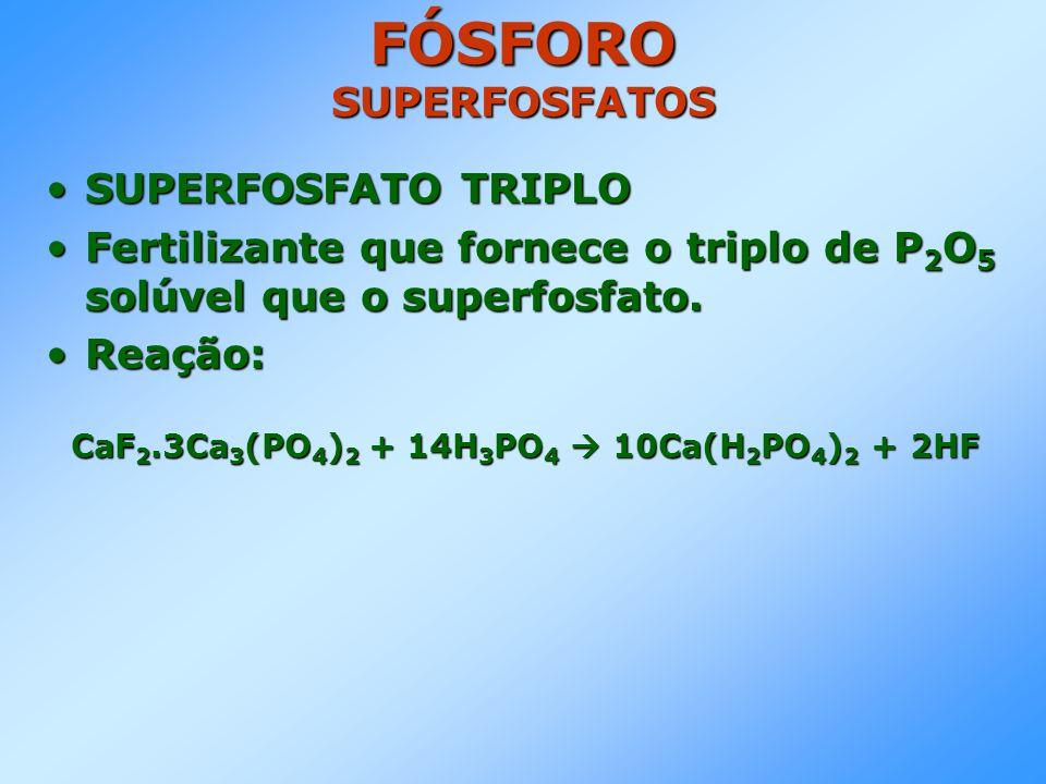 SUPERFOSFATO TRIPLOSUPERFOSFATO TRIPLO Fertilizante que fornece o triplo de P 2 O 5 solúvel que o superfosfato.Fertilizante que fornece o triplo de P 2 O 5 solúvel que o superfosfato.