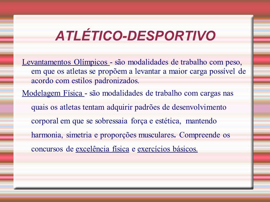ATLÉTICO-DESPORTIVO Levantamentos Olímpicos são modalidades de trabalho com peso, em que os atletas se propõem a levantar a maior carga possível de ac