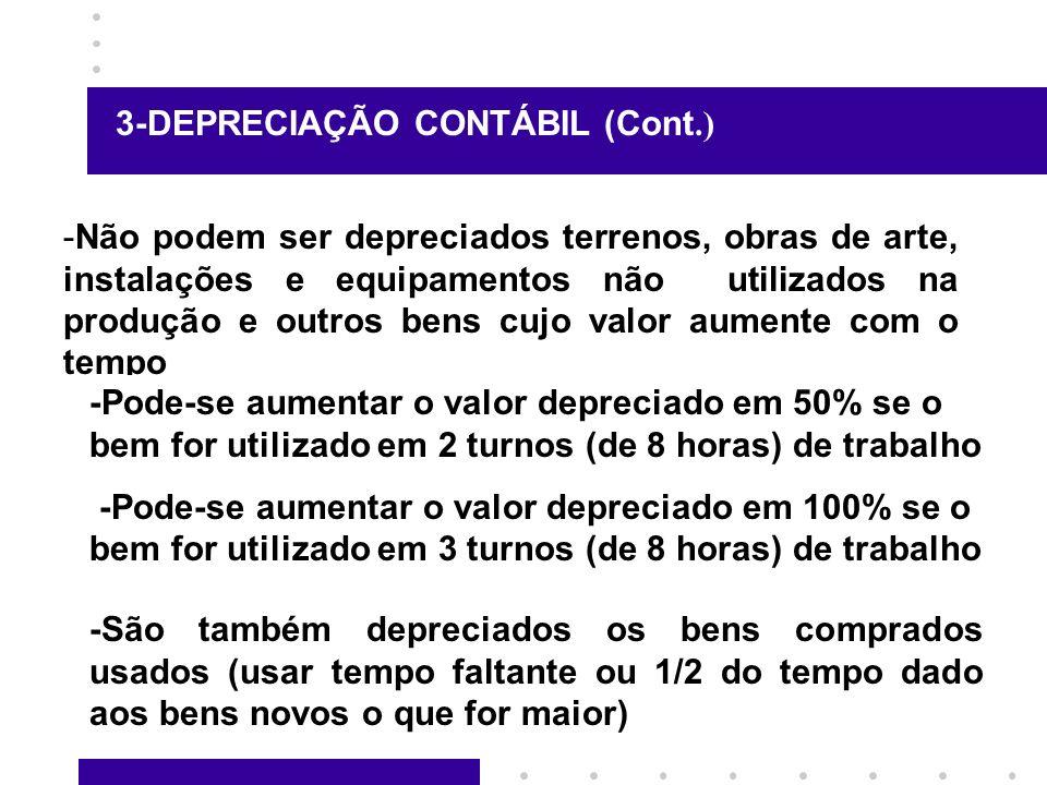 3-DEPRECIAÇÃO CONTÁBIL (Cont.) -Não podem ser depreciados terrenos, obras de arte, instalações e equipamentos não utilizados na produção e outros bens